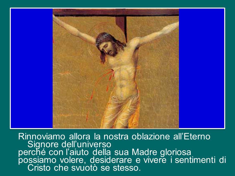 Noi siamo piccoli, siamo peccatori, ma vogliamo militare sotto il vessillo della Croce nella Compagnia insignita del nome di Gesù. Noi che siamo egois