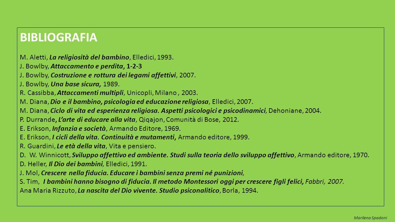 BIBLIOGRAFIA M. Aletti, La religiosità del bambino, Elledici, 1993. J. Bowlby, Attaccamento e perdita, 1-2-3 J. Bowlby, Costruzione e rottura dei lega