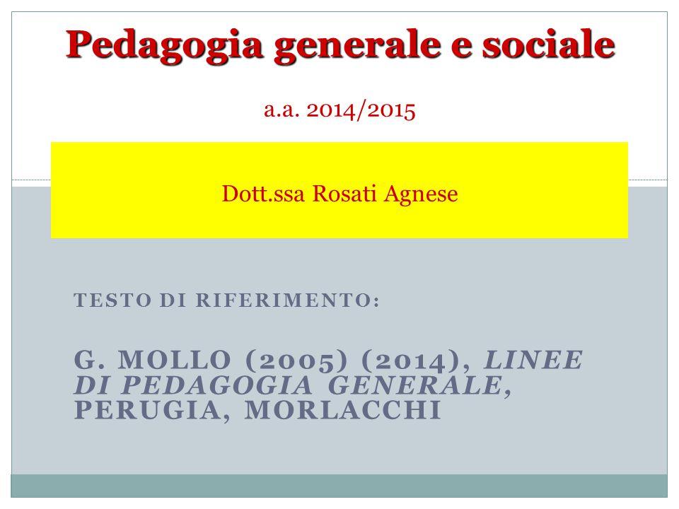 TESTO DI RIFERIMENTO: G. MOLLO (2005) (2014), LINEE DI PEDAGOGIA GENERALE, PERUGIA, MORLACCHI Pedagogia generale e sociale Pedagogia generale e social