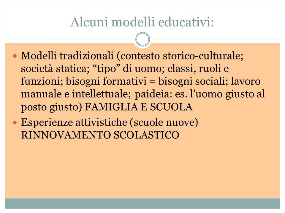 """Alcuni modelli educativi: Modelli tradizionali (contesto storico-culturale; società statica; """"tipo"""" di uomo; classi, ruoli e funzioni; bisogni formati"""