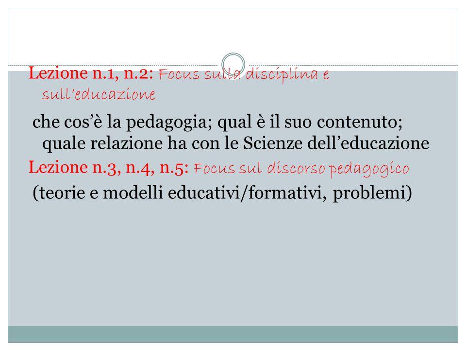 Lezione n.1, n.2: Focus sulla disciplina e sull'educazione che cos'è la pedagogia; qual è il suo contenuto; quale relazione ha con le Scienze dell'edu