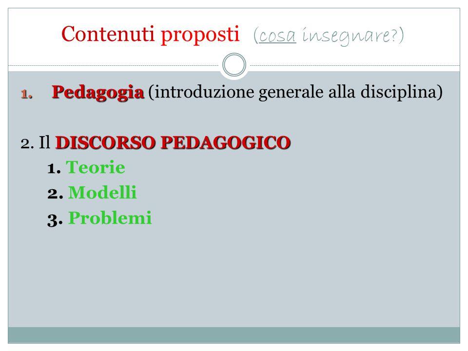 Lezione n.1, n.2: Focus sulla disciplina e sull'educazione che cos'è la pedagogia; qual è il suo contenuto; quale relazione ha con le Scienze dell'educazione Lezione n.3, n.4, n.5: Focus sul discorso pedagogico (teorie e modelli educativi/formativi, problemi)