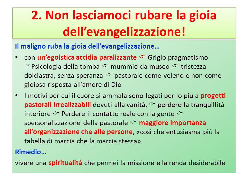 2. Non lasciamoci rubare la gioia dell'evangelizzazione! Il maligno ruba la gioia dell'evangelizzazione… con un'egoistica accidia paralizzante  Grigi
