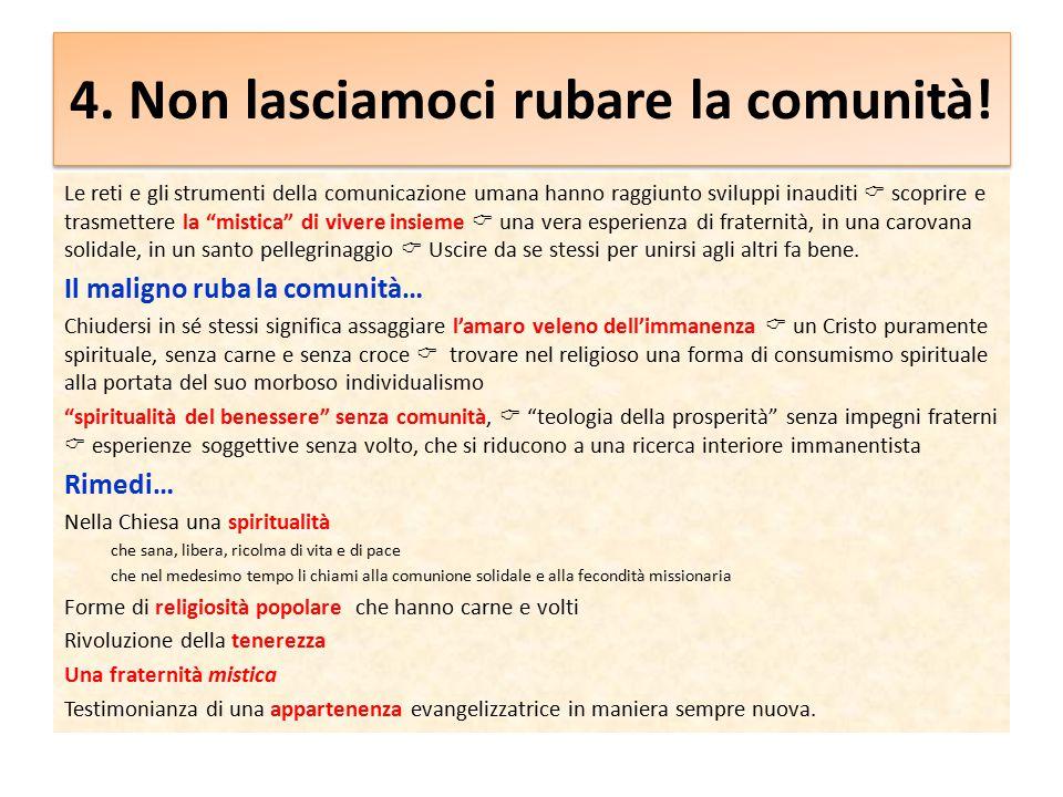 4. Non lasciamoci rubare la comunità! Le reti e gli strumenti della comunicazione umana hanno raggiunto sviluppi inauditi  scoprire e trasmettere la