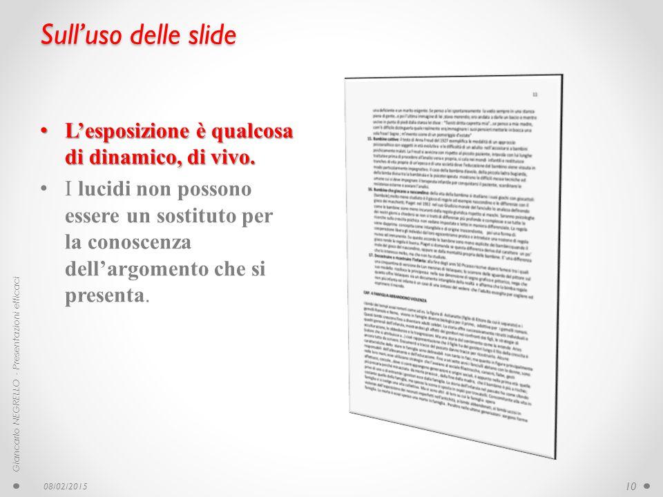 Sull'uso delle slide L'esposizione è qualcosa di dinamico, di vivo. L'esposizione è qualcosa di dinamico, di vivo. I lucidi non possono essere un sost