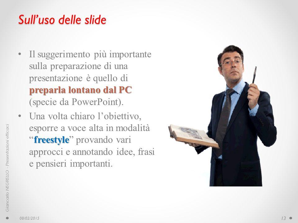 Sull'uso delle slide preparla lontano dal PC Il suggerimento più importante sulla preparazione di una presentazione è quello di preparla lontano dal P