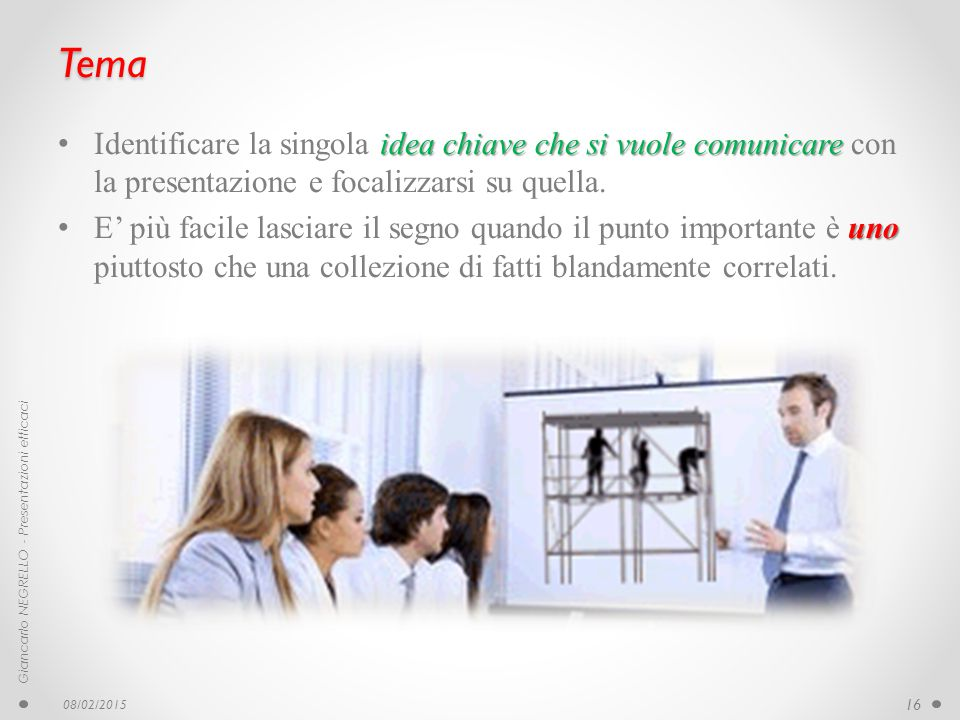 Tema idea chiave che si vuole comunicare Identificare la singola idea chiave che si vuole comunicare con la presentazione e focalizzarsi su quella. un