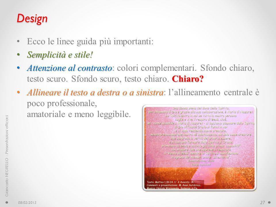Design Ecco le linee guida più importanti: Semplicità e stile! Semplicità e stile! Attenzione al contrasto Chiaro? Attenzione al contrasto: colori com