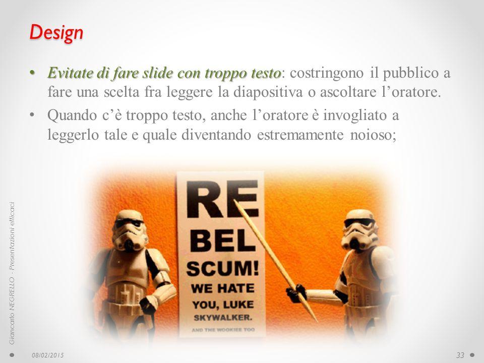 Design Evitate di fare slide con troppo testo Evitate di fare slide con troppo testo: costringono il pubblico a fare una scelta fra leggere la diaposi