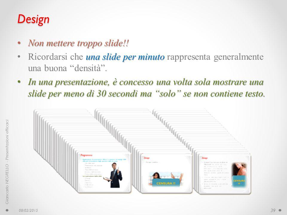 Design Non mettere troppo slide!! Non mettere troppo slide!! una slide per minuto Ricordarsi che una slide per minuto rappresenta generalmente una buo
