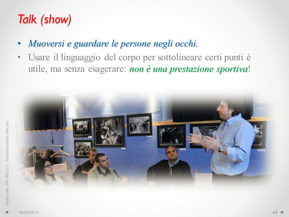 Talk (show) Muoversi e guardare le persone negli occhi. Muoversi e guardare le persone negli occhi. non è una prestazione sportiva Usare il linguaggio