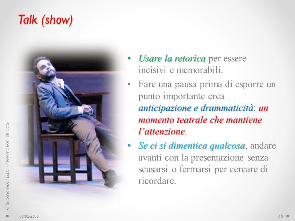 Talk (show) Usare la retorica Usare la retorica per essere incisivi e memorabili. anticipazione e drammaticitàun momento teatrale che mantiene l'atten
