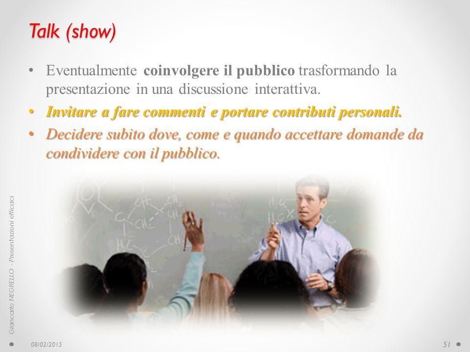 Talk (show) Eventualmente coinvolgere il pubblico trasformando la presentazione in una discussione interattiva. Invitare a fare commenti e portare con