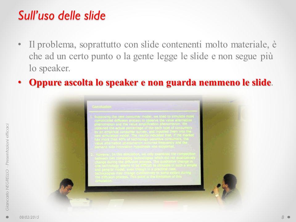 Sull'uso delle slide Il problema, soprattutto con slide contenenti molto materiale, è che ad un certo punto o la gente legge le slide e non segue più