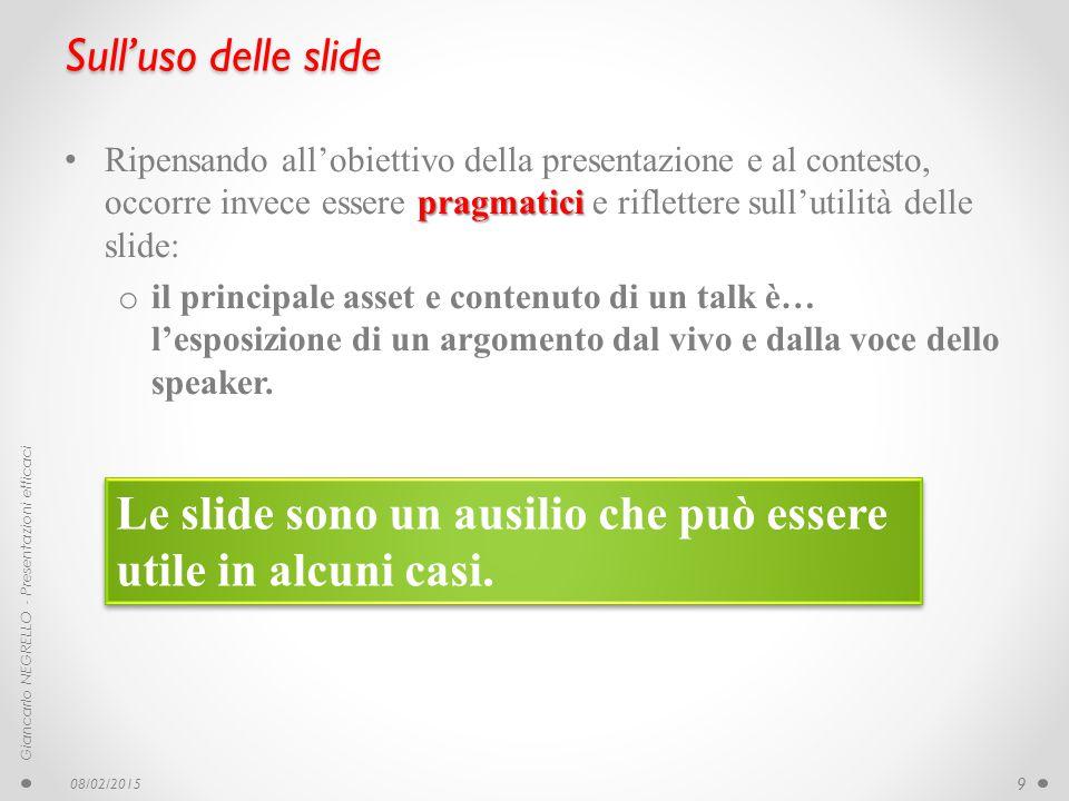 Sull'uso delle slide pragmatici Ripensando all'obiettivo della presentazione e al contesto, occorre invece essere pragmatici e riflettere sull'utilità