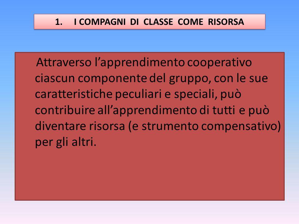 Attraverso l'apprendimento cooperativo ciascun componente del gruppo, con le sue caratteristiche peculiari e speciali, può contribuire all'apprendimen