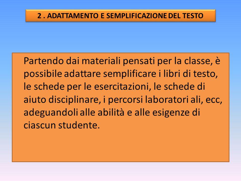 Partendo dai materiali pensati per la classe, è possibile adattare semplificare i libri di testo, le schede per le esercitazioni, le schede di aiuto d