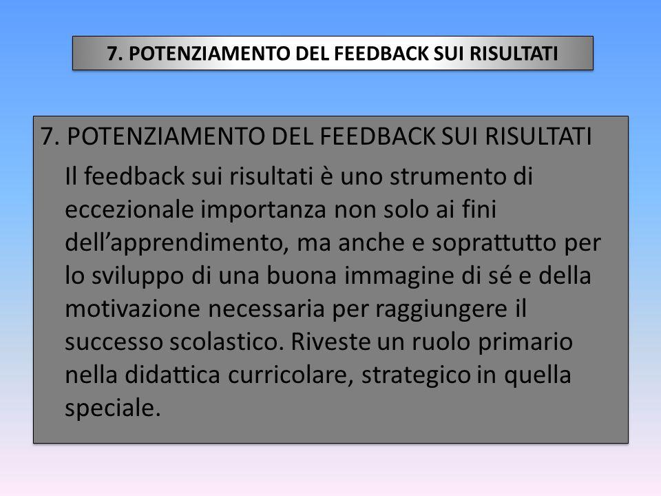 7. POTENZIAMENTO DEL FEEDBACK SUI RISULTATI Il feedback sui risultati è uno strumento di eccezionale importanza non solo ai fini dell'apprendimento, m