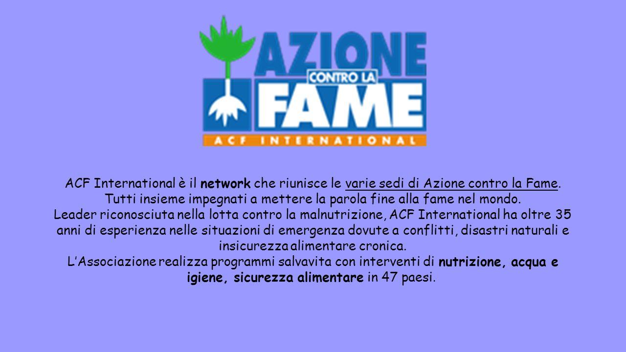 ACF International è il network che riunisce le varie sedi di Azione contro la Fame. Tutti insieme impegnati a mettere la parola fine alla fame nel mon