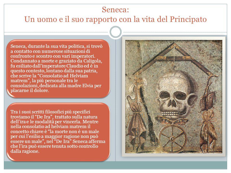 Seneca: Un uomo e il suo rapporto con la vita del Principato Seneca, durante la sua vita politica, si trovò a contatto con numerose situazioni di confronto e scontro con vari imperatori.