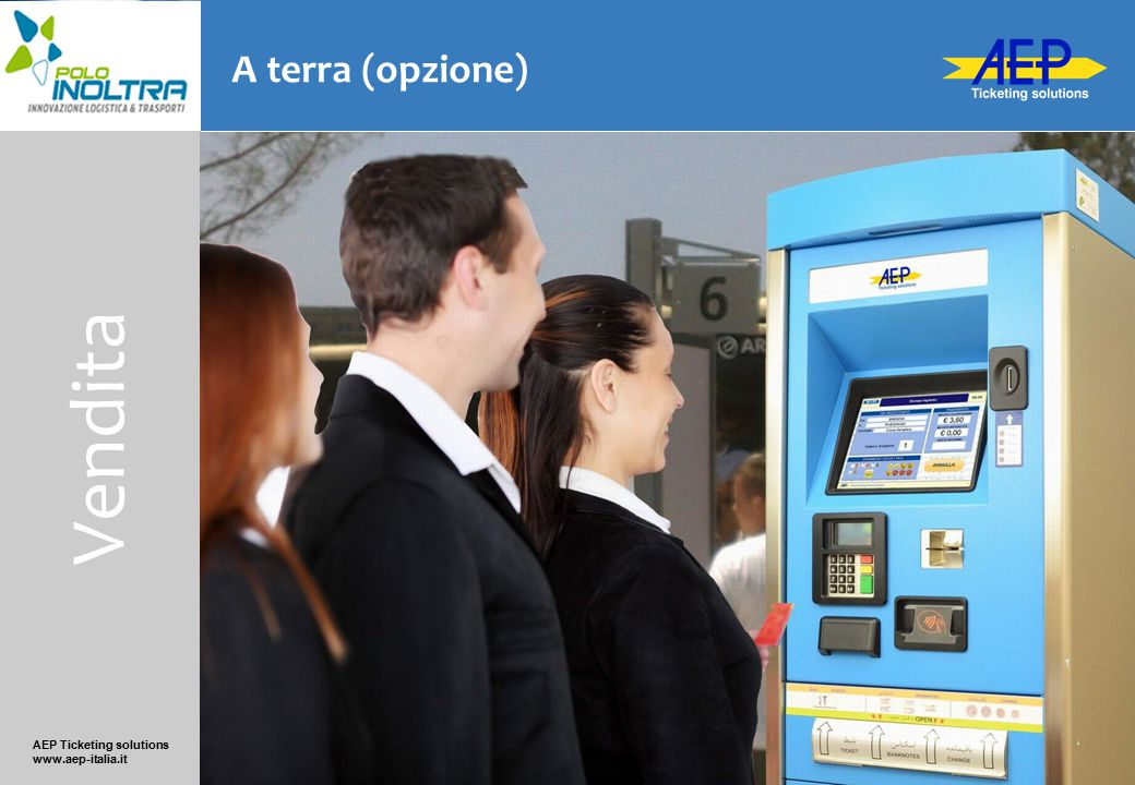 AEP Ticketing solutions www.aep-italia.it A terra (opzione) Vendita