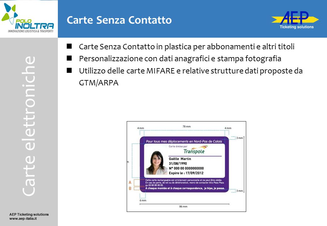 AEP Ticketing solutions www.aep-italia.it Vincoli da precedenti forniture Il sistema deve tener conto di forniture hardware e software preesistenti e di progettazioni già in corso per quanto riguarda la struttura dati delle smartcard da utilizzare