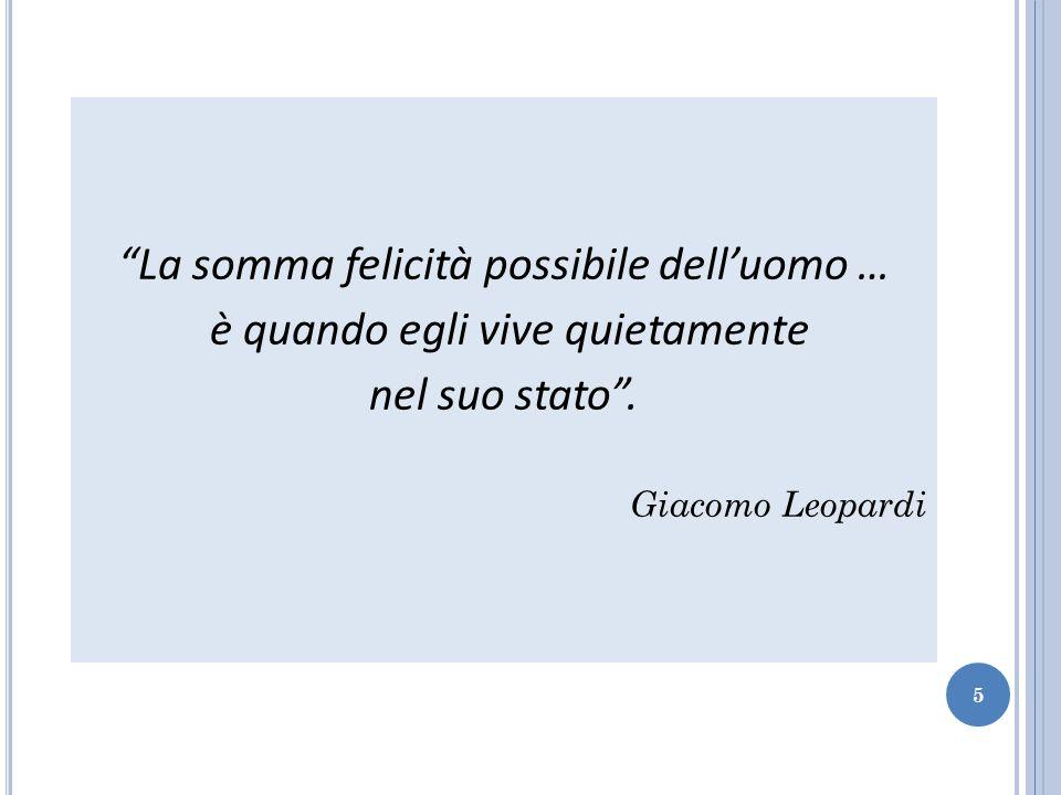 """""""La somma felicità possibile dell'uomo … è quando egli vive quietamente nel suo stato"""". Giacomo Leopardi 5"""