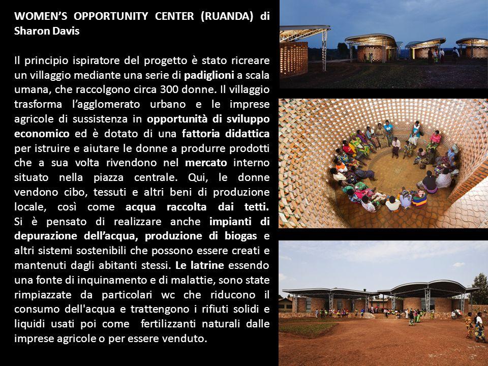 WOMEN'S OPPORTUNITY CENTER (RUANDA) di Sharon Davis Il principio ispiratore del progetto è stato ricreare un villaggio mediante una serie di padiglion