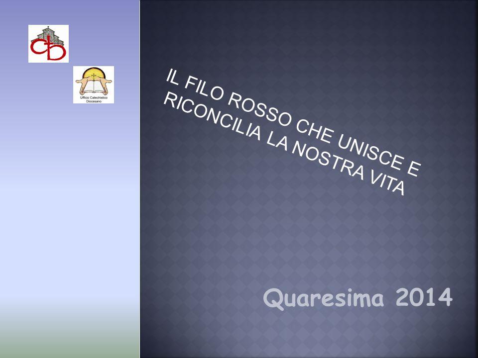 IL FILO ROSSO CHE UNISCE E RICONCILIA LA NOSTRA VITA Quaresima 2014