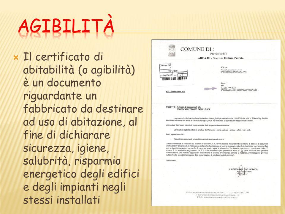  Il certificato di abitabilità (o agibilità) è un documento riguardante un fabbricato da destinare ad uso di abitazione, al fine di dichiarare sicurezza, igiene, salubrità, risparmio energetico degli edifici e degli impianti negli stessi installati