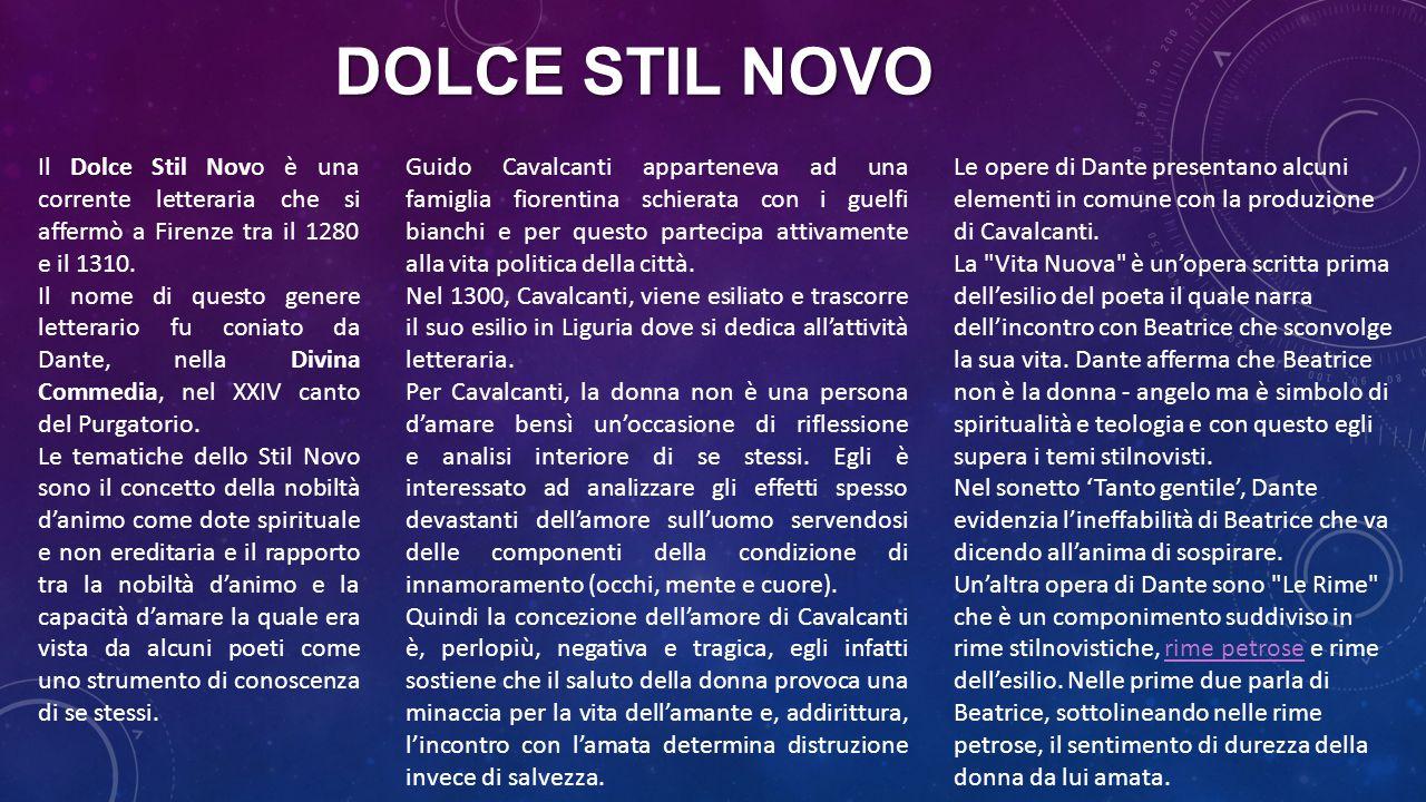 DOLCE STIL NOVO Il Dolce Stil Novo è una corrente letteraria che si affermò a Firenze tra il 1280 e il 1310. Il nome di questo genere letterario fu co