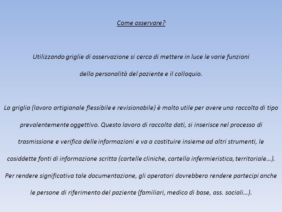 Come osservare? Utilizzando griglie di osservazione si cerca di mettere in luce le varie funzioni della personalità del paziente e il colloquio. La gr