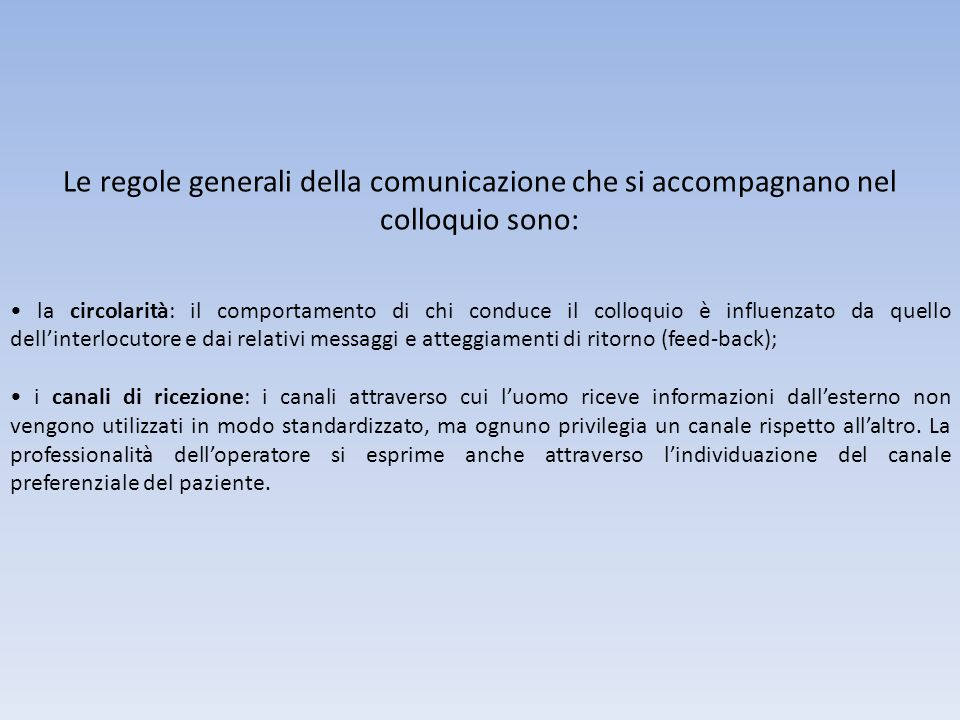 Le regole generali della comunicazione che si accompagnano nel colloquio sono: la circolarità: il comportamento di chi conduce il colloquio è influenz