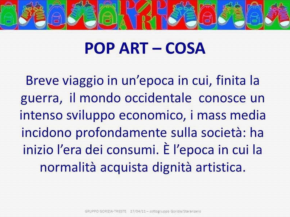 POP ART – COSA Breve viaggio in un'epoca in cui, finita la guerra, il mondo occidentale conosce un intenso sviluppo economico, i mass media incidono profondamente sulla società: ha inizio l'era dei consumi.