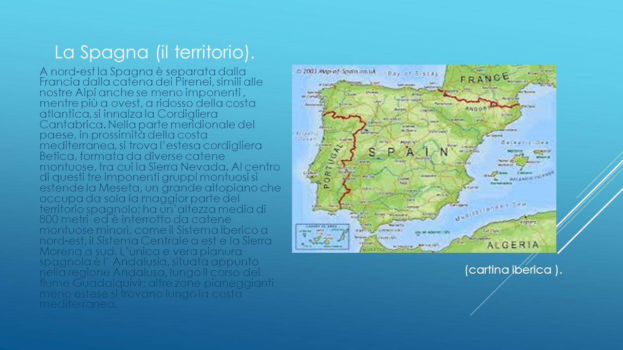 La Spagna (il territorio). A nord-est la Spagna è separata dalla Francia dalla catena dei Pirenei, simili alle nostre Alpi anche se meno imponenti, me