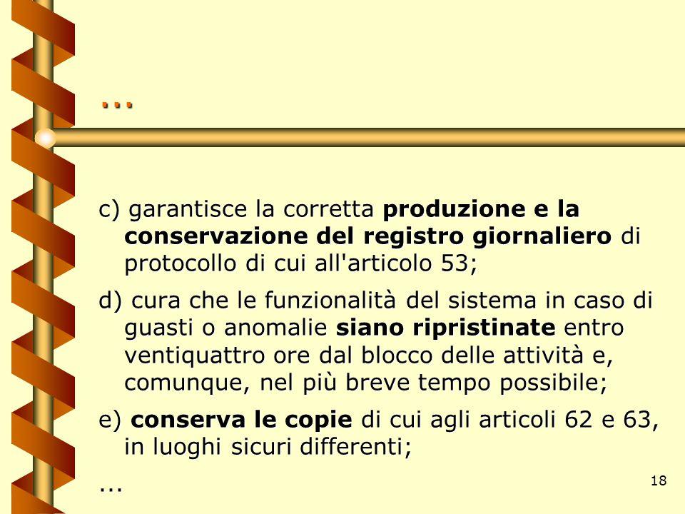 18... c) garantisce la corretta produzione e la conservazione del registro giornaliero di protocollo di cui all'articolo 53; d) cura che le funzionali