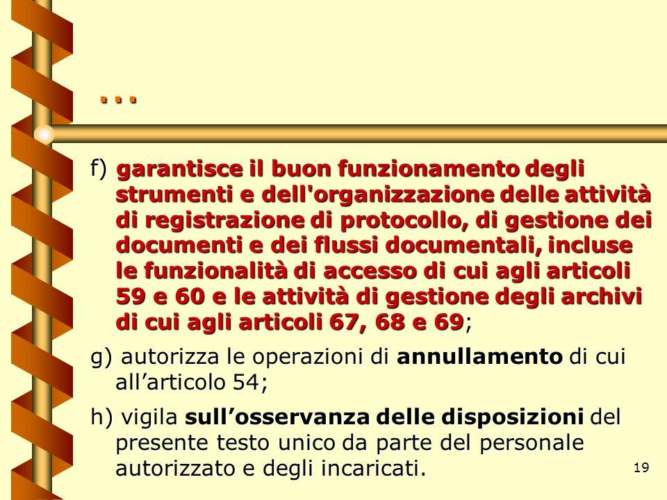 19... f) garantisce il buon funzionamento degli strumenti e dell'organizzazione delle attività di registrazione di protocollo, di gestione dei documen