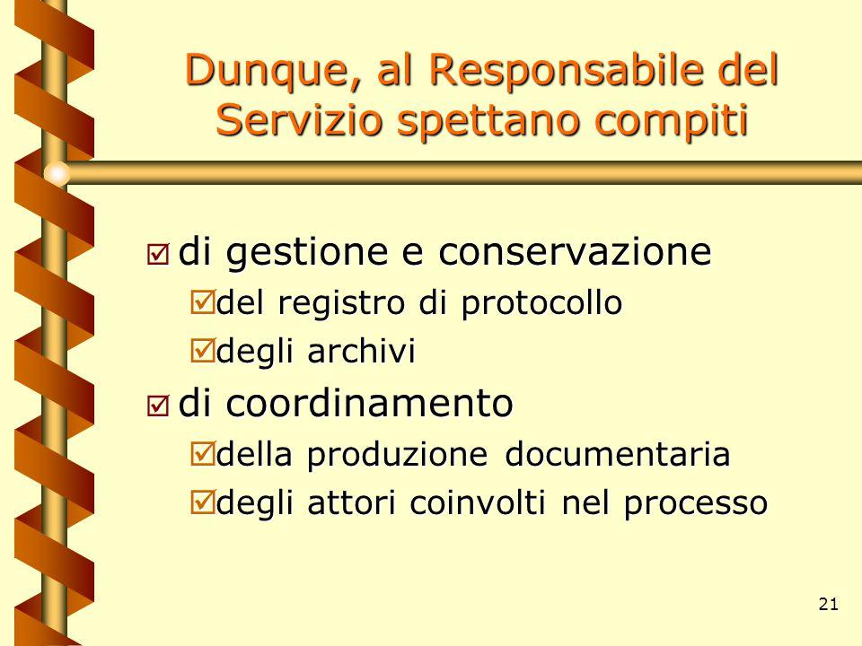 21 Dunque, al Responsabile del Servizio spettano compiti þ di gestione e conservazione þdel registro di protocollo þdegli archivi þ di coordinamento þ