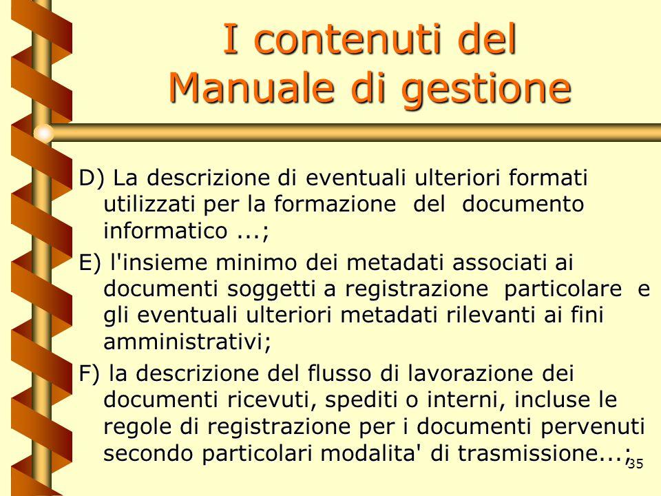 35 I contenuti del Manuale di gestione D) La descrizione di eventuali ulteriori formati utilizzati per la formazione del documento informatico...; E)