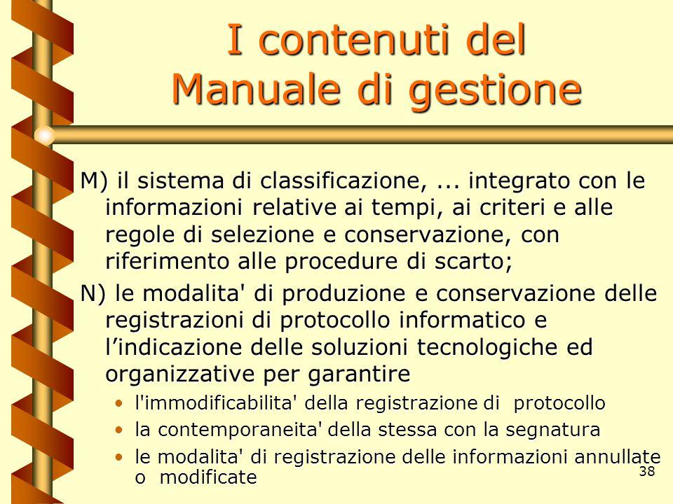 38 I contenuti del Manuale di gestione M) il sistema di classificazione,... integrato con le informazioni relative ai tempi, ai criteri e alle regole