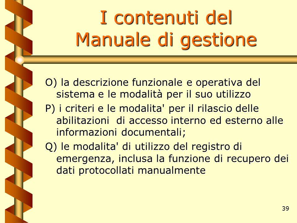 39 I contenuti del Manuale di gestione O) la descrizione funzionale e operativa del sistema e le modalità per il suo utilizzo P) i criteri e le modali