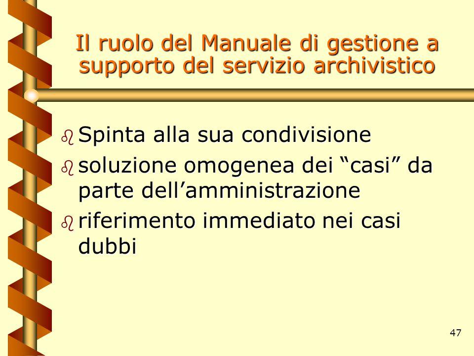 """47 Il ruolo del Manuale di gestione a supporto del servizio archivistico b Spinta alla sua condivisione b soluzione omogenea dei """"casi"""" da parte dell'"""