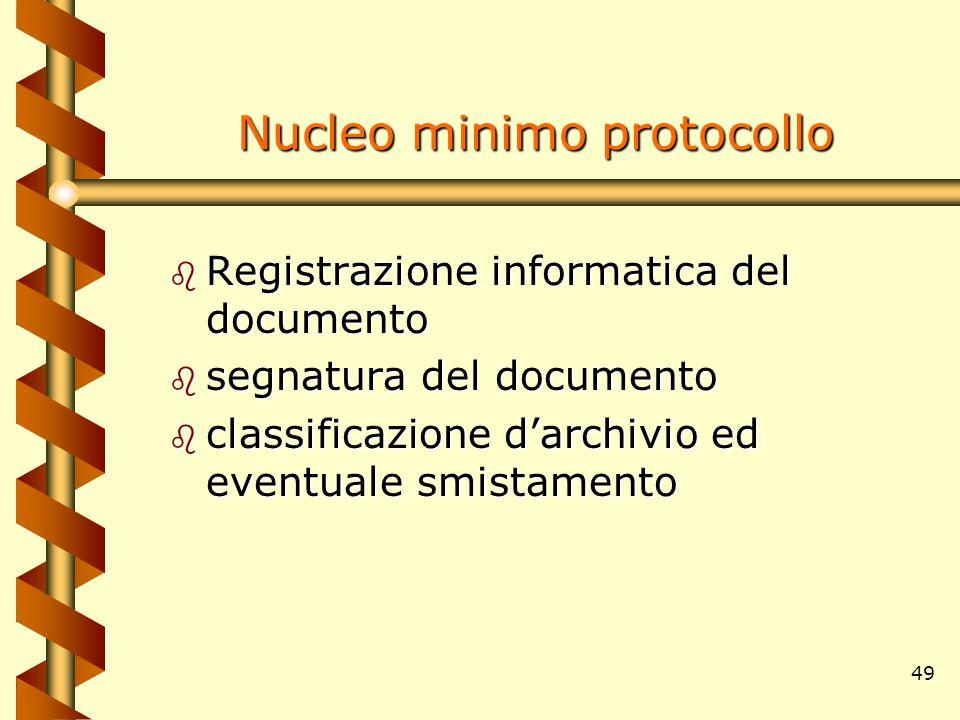 49 Nucleo minimo protocollo b Registrazione informatica del documento b segnatura del documento b classificazione d'archivio ed eventuale smistamento