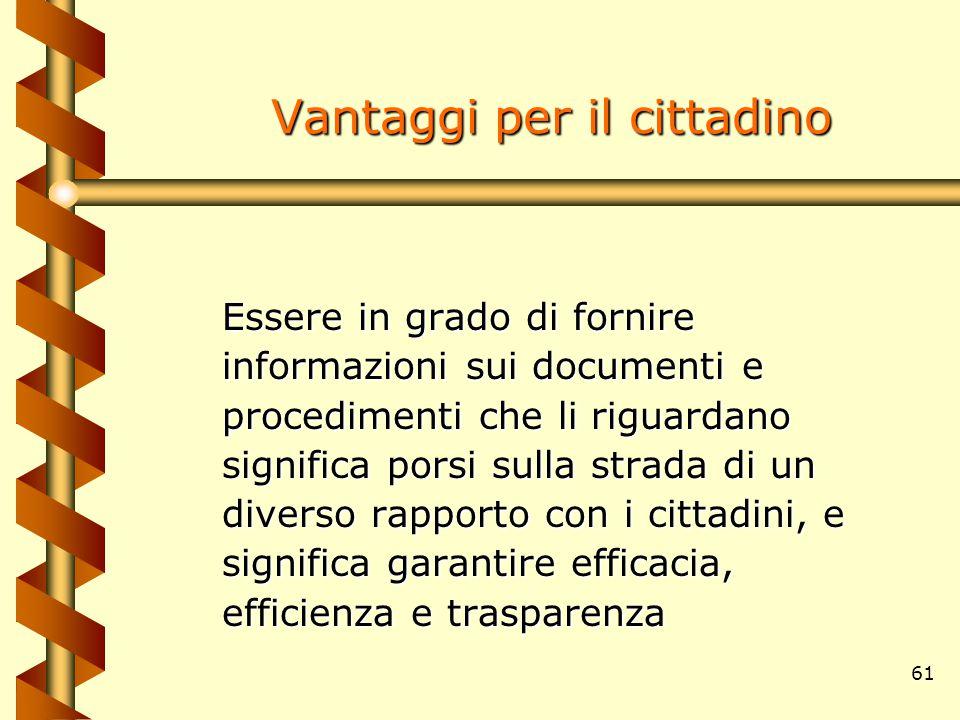 61 Vantaggi per il cittadino Essere in grado di fornire informazioni sui documenti e procedimenti che li riguardano significa porsi sulla strada di un