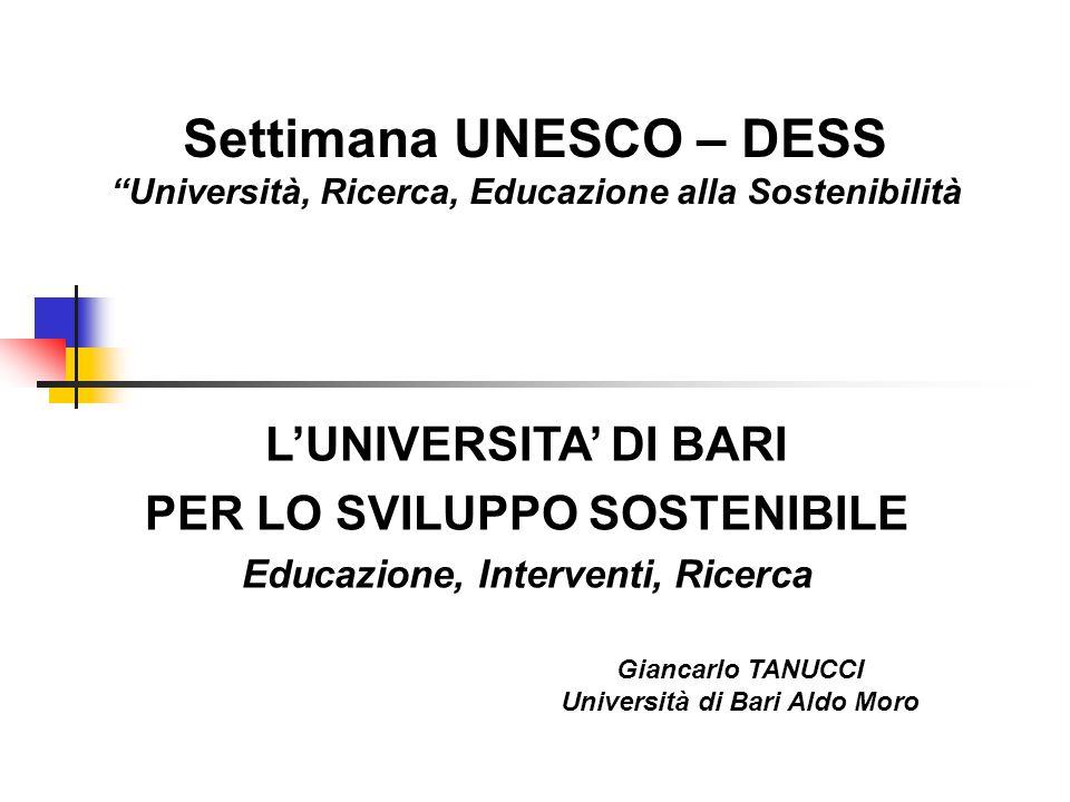 L'UNIVERSITA' DI BARI PER LO SVILUPPO SOSTENIBILE Educazione, Interventi, Ricerca Giancarlo TANUCCI Università di Bari Aldo Moro Settimana UNESCO – DE