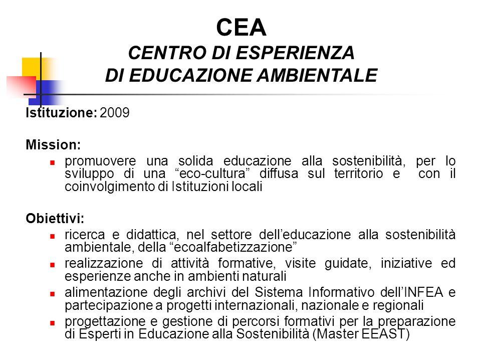 CEA CENTRO DI ESPERIENZA DI EDUCAZIONE AMBIENTALE Istituzione: 2009 Mission: promuovere una solida educazione alla sostenibilità, per lo sviluppo di u