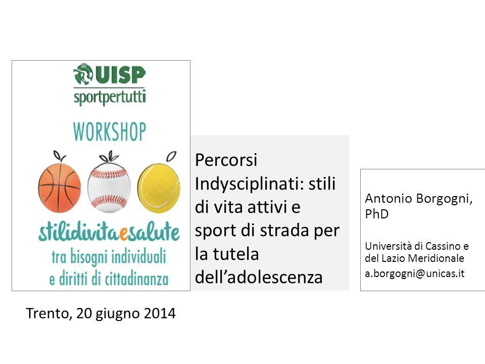 Percorsi Indysciplinati: stili di vita attivi e sport di strada per la tutela dell'adolescenza Antonio Borgogni, PhD Università di Cassino e del Lazio