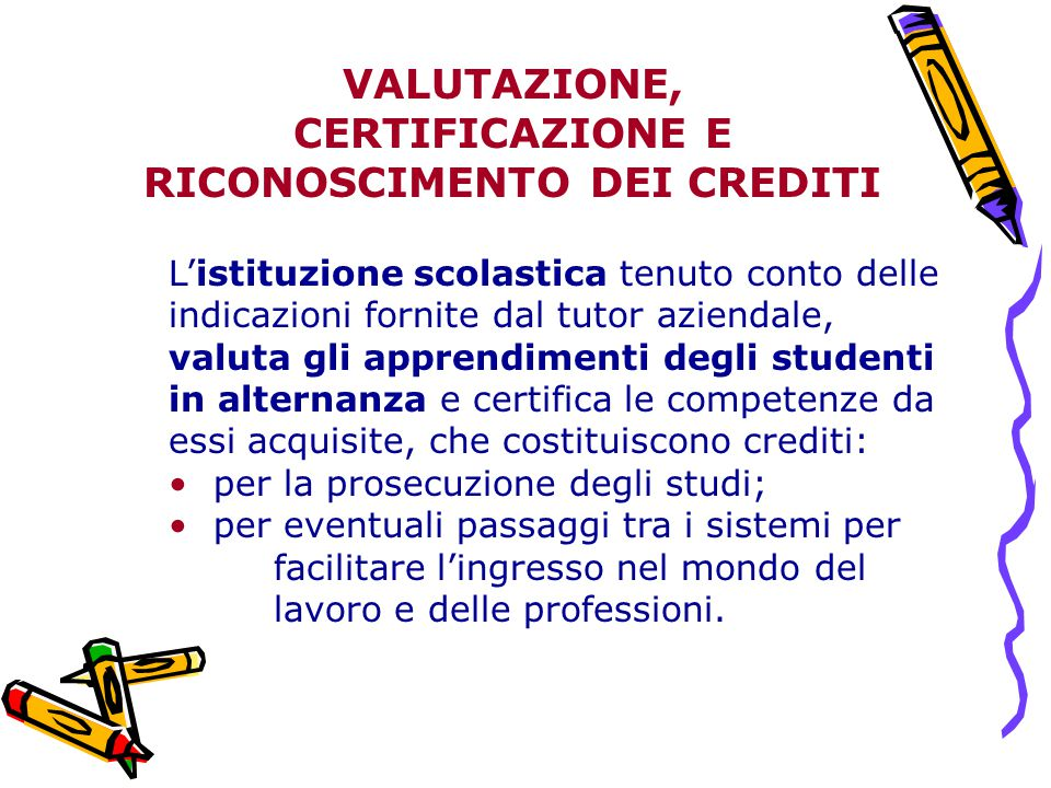 L'istituzione scolastica tenuto conto delle indicazioni fornite dal tutor aziendale, valuta gli apprendimenti degli studenti in alternanza e certifica