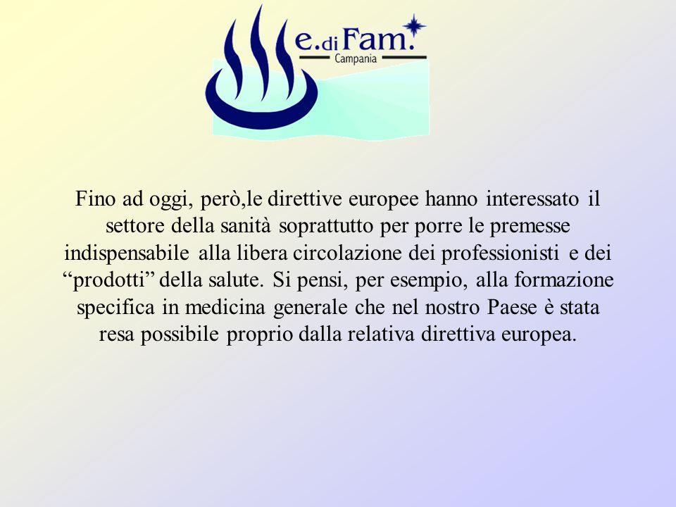 Fino ad oggi, però,le direttive europee hanno interessato il settore della sanità soprattutto per porre le premesse indispensabile alla libera circolazione dei professionisti e dei prodotti della salute.
