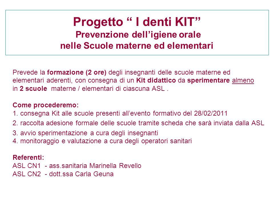 """Progetto """" I denti KIT"""" Prevenzione dell'igiene orale nelle Scuole materne ed elementari Prevede la formazione (2 ore) degli insegnanti delle scuole m"""